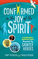 Confirmed in the Joy of the Spirit: A Confirmation Journal for Teens Inspired by Saintly Heroes