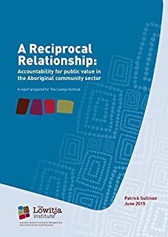 A Reciprocal Relationship: Accountability for public value in the Aboriginal community sector by [Sullivan, Patrick]