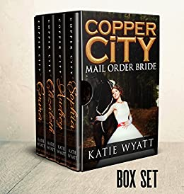 Mail Order Bride: Copper City Box Set: Inspiration Historical Western (Copper City Pioneer Romance Box Set Book 1) by [Wyatt, Katie]