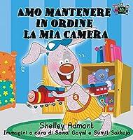 Amo Mantenere in Ordine La MIA Camera: I Love to Keep My Room Clean (Italian Edition) (Italian Bedtime Collection)