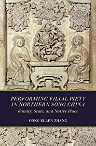 Performing Filial Piety in Northern Song China: Family, State, and Native Place (English Edition)