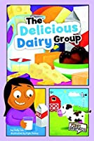 The Delicious Dairy Group (First Graphics: MyPlate and Healthy Eating) [並行輸入品]