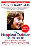 The Happiest Toddler on Block: How to Eliminate Tantrums and Raise a Patient, Respectful, Cooperative One- Four-Year-Old: Revised Edition Bantam 28703