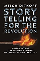 Storytelling for the Revolution: The Ultimate Uprising of Insight, Wisdom, and Love