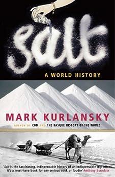 Salt: A World History by [Kurlansky, Mark]