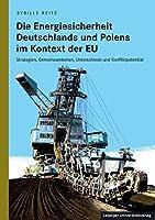 Die Energiesicherheit Deutschlands und Polens im Kontext der EU: Strategien, Gemeinsamkeiten, Unterschiede und Konfliktpotential