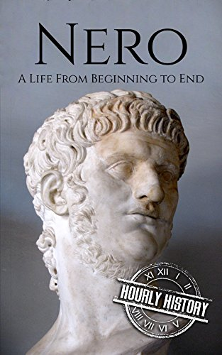 Download Nero: A Life From Beginning to End (Roman Emperors: Julio-Claudian Dynasty Book 5) (English Edition) B07DDDMFXQ