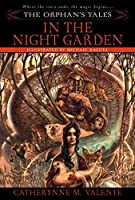 The Orphan's Tales: In the Night Garden by Catherynne M. Valente(2006-10-31)