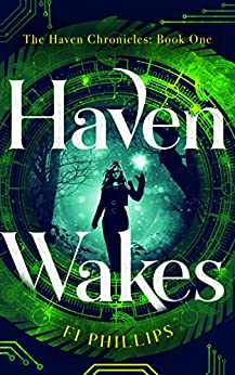 Haven Wakes: The Haven Chronicles: Book One by [Phillips, Fi]