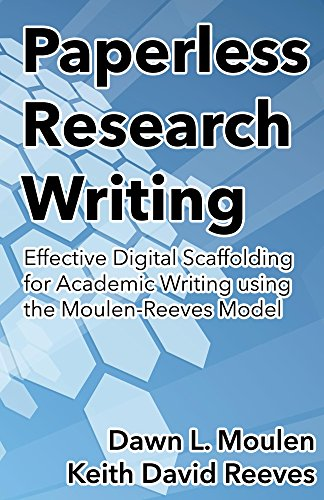Download Paperless Research Writing: Effective Digital Scaffolding for Academic Writing using the Moulen-Reeves Model (English Edition) B018UHDMQI