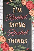I'm Rachel Doing Rachel Things personalized name notebook for girls and women: Personalized Name Journal Writing Notebook For Girls, women, girlfriend, sister, mother, niece or a friend, 150 pages, 6X9, Soft cover, Glossy finish