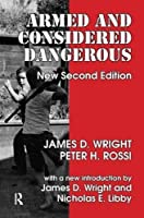 Armed and Considered Dangerous: A Survey of Felons and Their Firearms