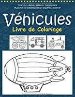 Véhicules Livre de Coloriage: Cahier de Coloriage pour Enfants et Maternelle - Vehicules Livre Enfants - Cadeau pour Enfants et Les Tout-Petits - Coloriage Vehicules Enfants à partir de 2 ans