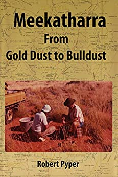 Meekatharra. From Gold Dust to Bulldust by [Pyper, Robert]