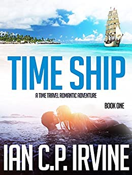 Time Ship (Book One): A Time Travel Romantic Adventure by [C.P. Irvine, Ian]