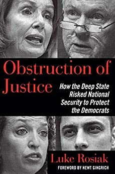 Obstruction of Justice: How the Deep State Risked National Security to Protect the Democrats by [Rosiak, Luke]