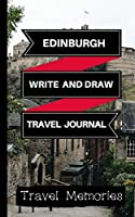 Edinburgh Write and Draw Travel Journal: Use This Small Travelers Journal for Writing, Drawings and Photos to Create a Lasting Travel Memory Keepsake
