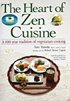 Heart of Zen Cuisine: A 600 Year Tradition of Vegetarian Cookery (Illus)