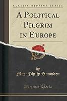 A Political Pilgrim in Europe (Classic Reprint)