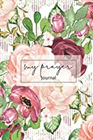 My Prayer Journal: A Christian notebook for prayers and gratitude, Religious magazines to write for women, mothers, girls, 120 days for you to write