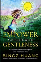 Empower Your Life with Gentleness: A Simple Guide to Feeling Safe and Free to be You