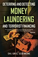 Deterring and Detecting Money Laundering and Terrorist Financing: A Comparative Analysis of Anti–Money Laundering and Counterterrorism Financing Strategies