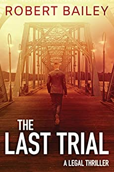 The Last Trial (McMurtrie and Drake Legal Thrillers Book 3) by [Bailey, Robert]