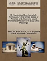Dr. Maximilian Goldstein et al., Petitioners, V. the United States of America. U.S. Supreme Court Transcript of Record with Supporting Pleadings