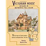 """Victorian House Designs in Authentic Full Color: 75 Plates from the """"scientific American -- Architects and Builders Edition,"""""""