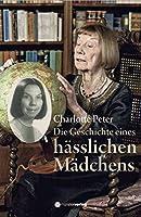 Die Geschichte eines haesslichen Maedchens: Eine etwas andere Biographie