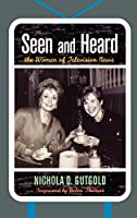 Seen and Heard: The Women of Television News (Lexington Studies in Political Communication)
