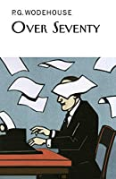 Over Seventy (Everyman's Library P G WODEHOUSE)