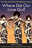 Where Did Our Love Go?: The Rise and Fall of the Motown Soun…