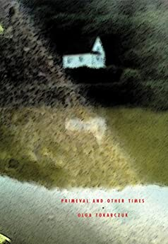 [Tokarczuk, Olga]のPrimeval and Other Times (English Edition)