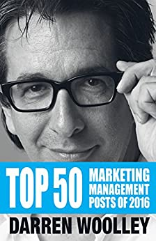 Top 50 Marketing Management Posts of 2016: The Marketing Management Book of the Year (The Marketing Management Posts) by [Woolley, Darren]