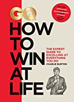 GQ: How to Win at Life: The Expert Guide to Excelling at Everything You Do