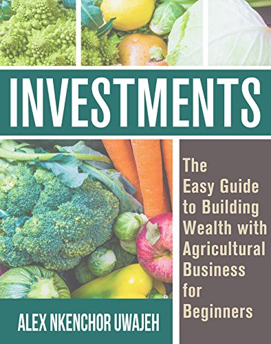 Investments: The Easy Guide to Building Wealth with Agricultural Business for Beginners (English Edition)