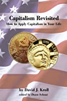 Capitalism Revisited: How to Apply Capitalism in Your Life
