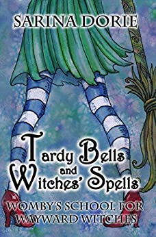 Tardy Bells and Witches' Spells: A Cozy Witch Mystery (Womby's School for Wayward Witches Book 1) by [Dorie, Sarina]