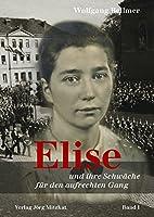 Elise und ihre Schwaeche fuer den aufrechten Gang: Elise und ihre Schwaeche fuer den aufrechten Gang / Band I der Elise-Trilogie