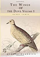 The Wings of the Dove Volume 1