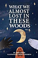 What We Almost Lost In These Woods: Bedtime Story For Little Girls And Boys, Storybook with Moral Lesson, Story About Animals In The Forest (Vol.)