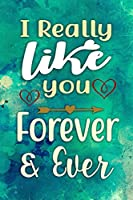 I Really Like You Forever & Ever: Couples Journal Notebook for Romance & Romantics