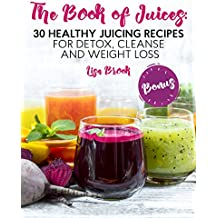 The Book of Juices: 30 Healthy Juicing Recipes for Detox, Cleanse and Weight Loss