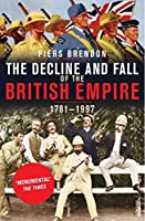 The Decline and Fall of the British Empire, 1781-1997 by Piers Brendon(2008-11-04)