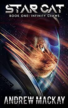 Star Cat: Infinity Claws: A Science Fiction & Fantasy Adventure (The Star Cat Series - Book 1) by [Mackay, Andrew]