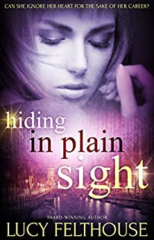 Hiding in Plain Sight: A Sexy Spy Thriller Novel by [Felthouse, Lucy]