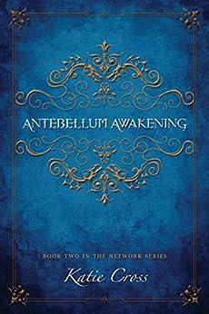 Antebellum Awakening (The Network Series Book 2) by [Cross, Katie]