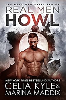 Real Men Howl (Blackwood Pack | Paranormal Werewolf Romance) (Real Men Shift Book 1) by [Kyle, Celia, Maddix, Marina]