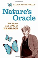 Nature's Oracle: The Life and Work of W. D. Hamilton by Ullica Segerstrale(2013-03-01)